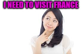 I NEED TO VISIT FRANCE | made w/ Imgflip meme maker
