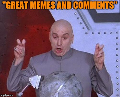 "Dr Evil Laser Meme | ""GREAT MEMES AND COMMENTS"" 