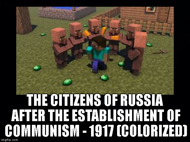 Colorized meme | THE CITIZENS OF RUSSIA AFTER THE ESTABLISHMENT OF COMMUNISM - 1917 (COLORIZED) | image tagged in ussr,communism,minecraft | made w/ Imgflip meme maker