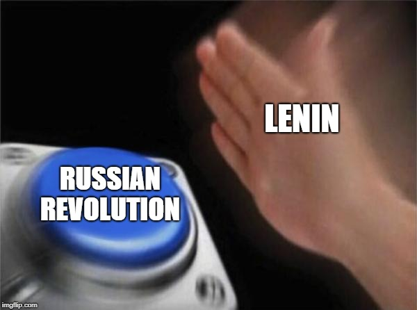 Blank Nut Button Meme | LENIN RUSSIAN REVOLUTION | image tagged in memes,blank nut button | made w/ Imgflip meme maker
