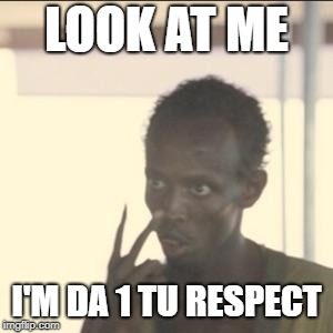 Look At Me | LOOK AT ME I'M DA 1 TU RESPECT | image tagged in memes,look at me | made w/ Imgflip meme maker
