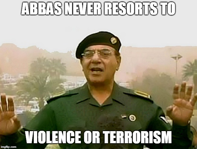TRUST BAGHDAD BOB | ABBAS NEVER RESORTS TO VIOLENCE OR TERRORISM | image tagged in trust baghdad bob | made w/ Imgflip meme maker