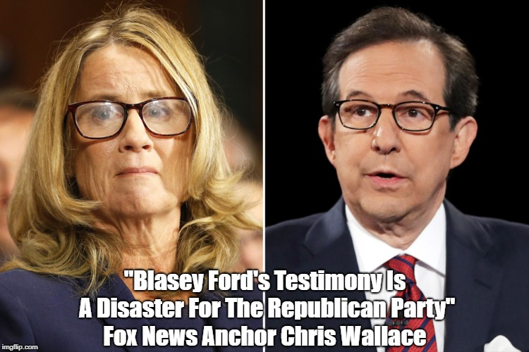 """""""Blasey Ford's Testimony Is A Disaster For The Republican Party"""" Fox News Anchor Chris Wallace 