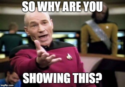 SO WHY ARE YOU SHOWING THIS? | image tagged in memes,picard wtf | made w/ Imgflip meme maker