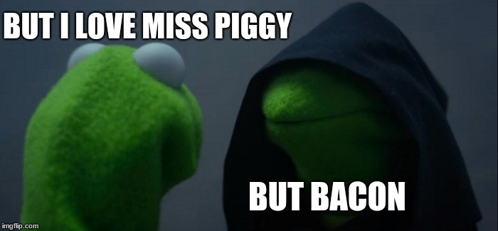 bacon | BUT I LOVE MISS PIGGY BUT BACON | image tagged in memes,evil kermit,miss piggy,dylanwells2,muppets | made w/ Imgflip meme maker