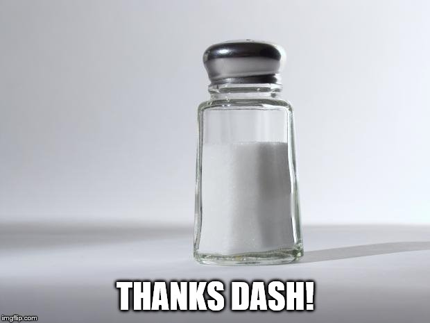 Getting Salty | THANKS DASH! | image tagged in getting salty | made w/ Imgflip meme maker