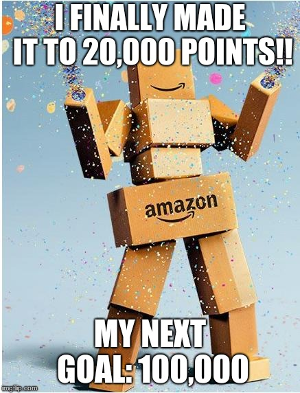 amazon box man | I FINALLY MADE IT TO 20,000 POINTS!! MY NEXT GOAL: 100,000 | image tagged in amazon box man | made w/ Imgflip meme maker