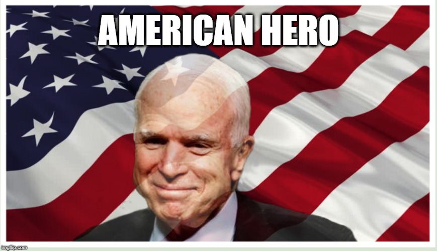 John McCain | AMERICAN HERO | image tagged in hero,john mccain,patriot,american | made w/ Imgflip meme maker