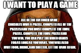 Saw Fulla | I WANT TO PLAY A GAME ALL OF THE FEATURED GAME CONSOLES HAVE A PUZZLE. COMPLETE ALL OF THE PUZZLES AND YOU MUST COMPLETE THE FINAL PUZZLE. C | image tagged in memes,saw fulla | made w/ Imgflip meme maker