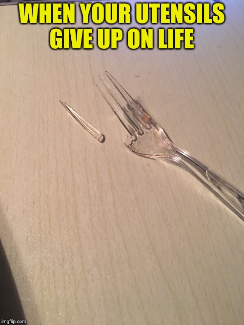 Dead Inside Fork | WHEN YOUR UTENSILS GIVE UP ON LIFE | image tagged in dead inside,fork,dead | made w/ Imgflip meme maker