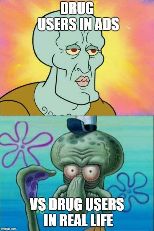 Before and After | DRUG USERS IN ADS VS DRUG USERS IN REAL LIFE | image tagged in memes,squidward,drugs,ads,commercials | made w/ Imgflip meme maker
