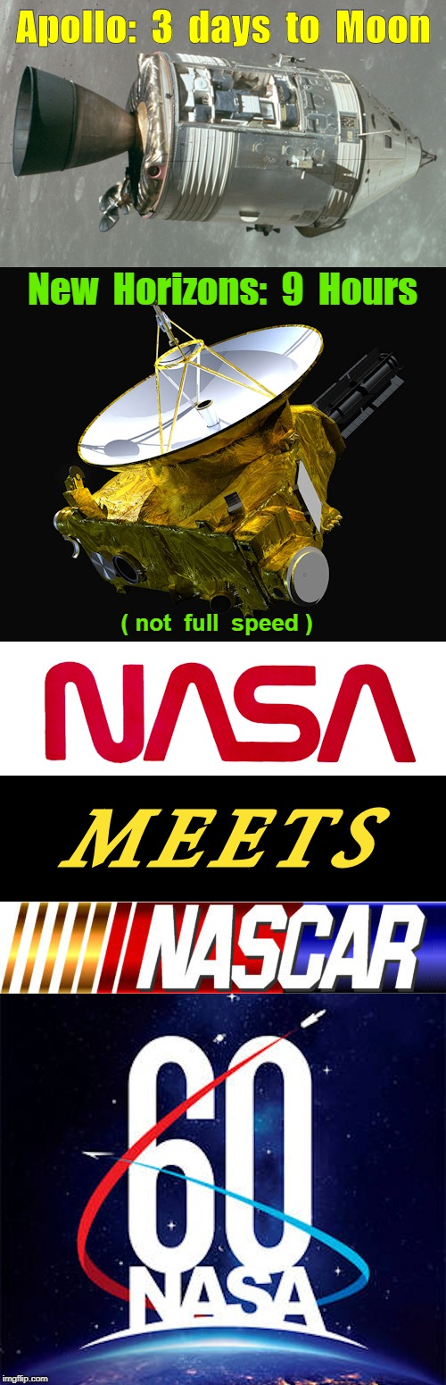New Horizons -- NASA Meets NASCAR | Apollo:  3  days  to  Moon New  Horizons:  9  Hours ( not  full  speed ) NASA MEETS NASCAR | image tagged in nasa,nascar,memes,new horizons,apollo missions | made w/ Imgflip meme maker