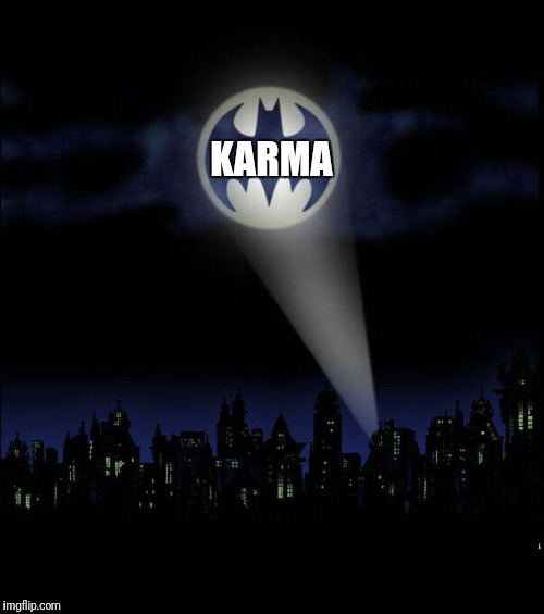 Hurry, Karma, hurry! |  KARMA | image tagged in bat signal,karma,hurry | made w/ Imgflip meme maker