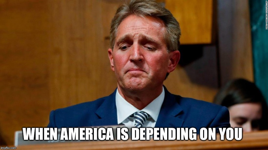 Jeff flake | WHEN AMERICA IS DEPENDING ON YOU | image tagged in jeff flake,no to kavanaugh,i believe christine blasey ford,vote no kavanaugh,anita hill,brett kavanaugh | made w/ Imgflip meme maker