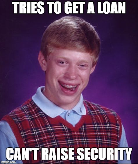 Bad Luck Brian Meme | TRIES TO GET A LOAN CAN'T RAISE SECURITY | image tagged in memes,bad luck brian | made w/ Imgflip meme maker