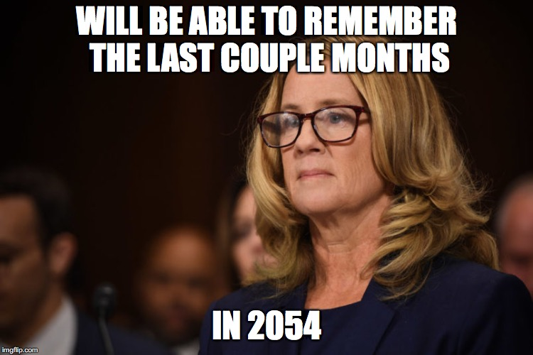 Remembers what happened 36 years ago. | WILL BE ABLE TO REMEMBER THE LAST COUPLE MONTHS IN 2054 | image tagged in christine ford | made w/ Imgflip meme maker