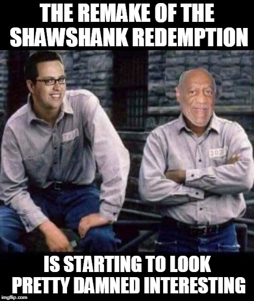 Don't Take Your Kids To See This One, And Don't Drug Your Dates! | THE REMAKE OF THE SHAWSHANK REDEMPTION IS STARTING TO LOOK PRETTY DAMNED INTERESTING | image tagged in memes,the shawshank redemption,shawshank redemption,bill cosby,jared fogle,jared from subway | made w/ Imgflip meme maker