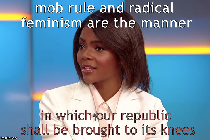 Candace Owens | mob rule and radical feminism are the manner in which our republic shall be brought to its knees | image tagged in memes,supreme court nomination,jeff flake,brett kavanaugh,candace owens | made w/ Imgflip meme maker