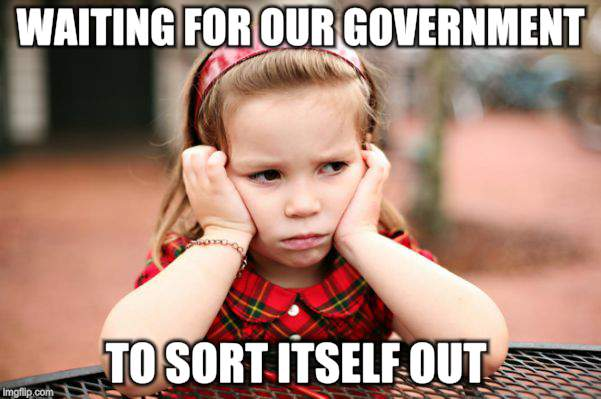 I'm so bored | WAITING FOR OUR GOVERNMENT TO SORT ITSELF OUT | image tagged in memes,children,sadness,still waiting | made w/ Imgflip meme maker