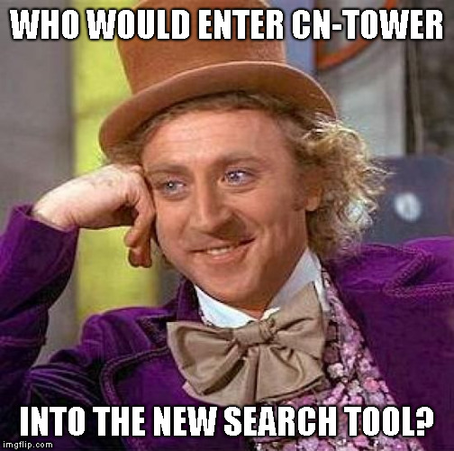 Creepy Condescending Wonka Meme | WHO WOULD ENTER CN-TOWER INTO THE NEW SEARCH TOOL? | image tagged in memes,creepy condescending wonka | made w/ Imgflip meme maker