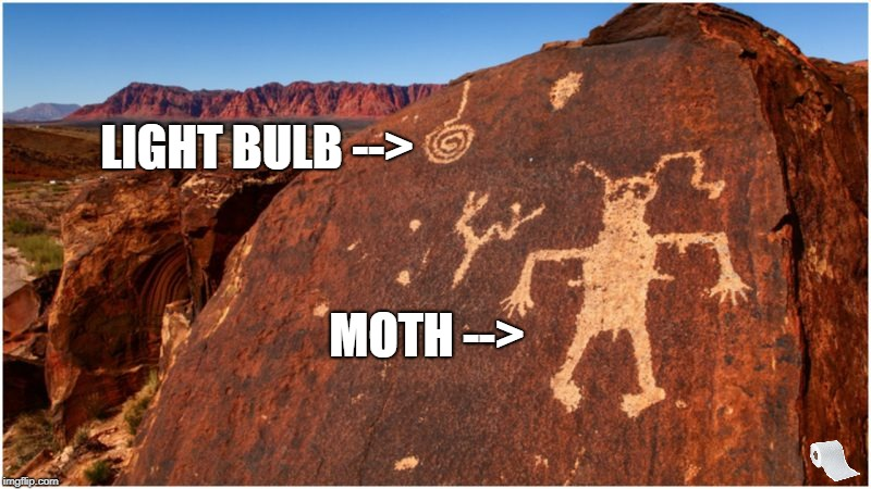 How to interpret ancient petroglyphs. The Ancient Moth & Light. First recorded meme. | LIGHT BULB --> MOTH --> | image tagged in moth,bulb,ancient,petroglyphs | made w/ Imgflip meme maker