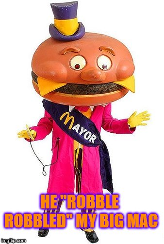 "Mayor McCheese | HE ""ROBBLE ROBBLED"" MY BIG MAC 