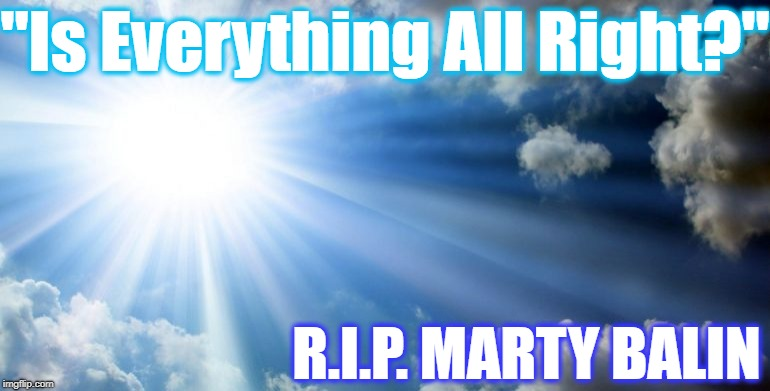 "Marty Balin (founder of Jefferson Airplane), dead at age 76 | ""Is Everything All Right?"" R.I.P. MARTY BALIN 