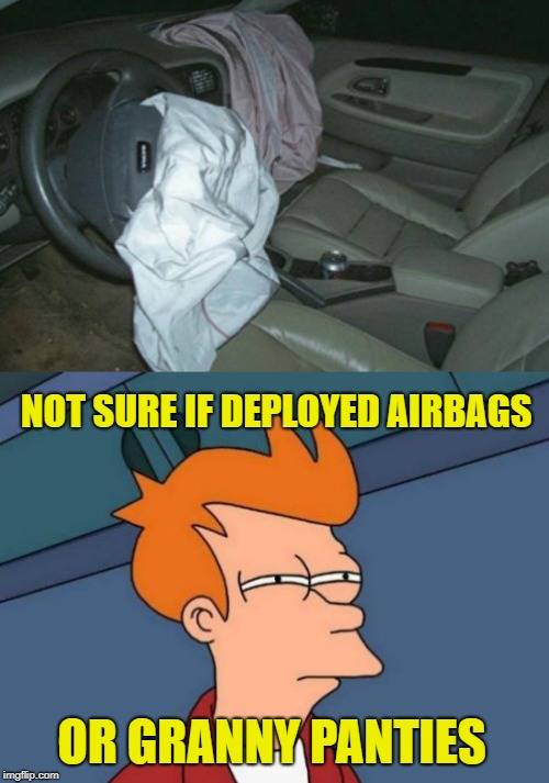 Grandma, what have you done? |  NOT SURE IF DEPLOYED AIRBAGS; OR GRANNY PANTIES | image tagged in funny memes,car wreck,fry not sure,granny,memes | made w/ Imgflip meme maker