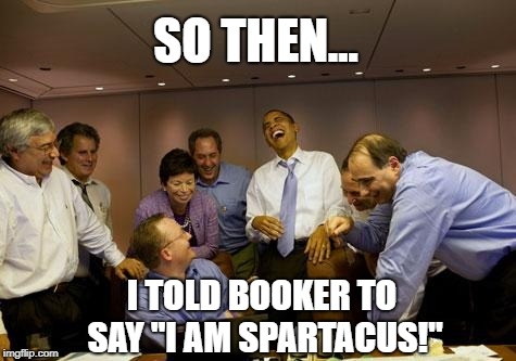 "Booker advice | I TOLD BOOKER TO SAY ""I AM SPARTACUS!"" SO THEN... 