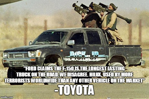 "Toyota Jihad | ""FORD CLAIMS THE F-150 IS THE LONGEST LASTING TRUCK ON THE ROAD. WE DISAGREE. HILUX, USED BY MORE TERRORISTS WORLDWIDE THAN ANY OTHER VEHICL 