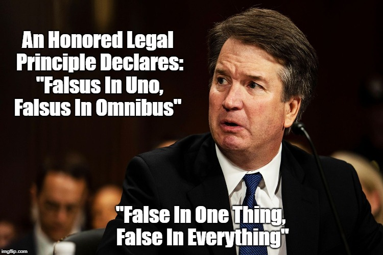 """An Honored Legal Principle Declares: """"Falsus In Uno, Falsus In Omnibus"""" """"False In One Thing, False In Everything"""" 