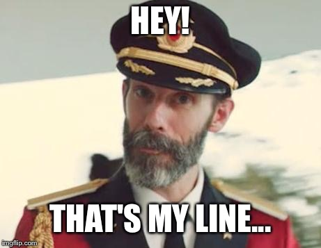 Captain Obvious | HEY! THAT'S MY LINE... | image tagged in captain obvious | made w/ Imgflip meme maker