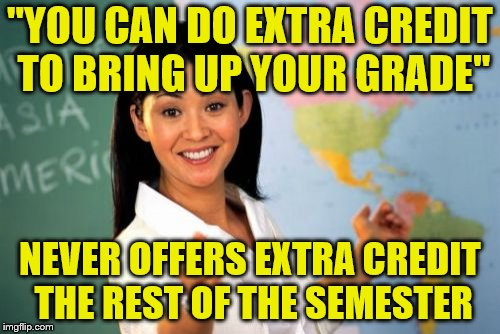 "Just my luck. ~Inspired by Ricky_out_loud | ""YOU CAN DO EXTRA CREDIT TO BRING UP YOUR GRADE"" NEVER OFFERS EXTRA CREDIT THE REST OF THE SEMESTER 