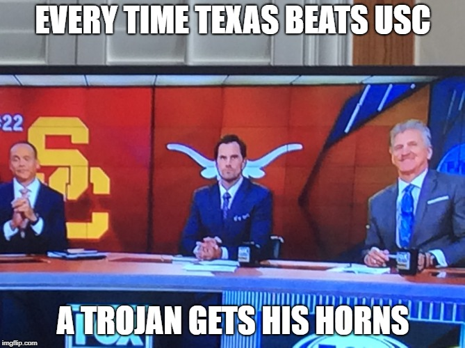 EVERY TIME TEXAS BEATS USC; A TROJAN GETS HIS HORNS | EVERY TIME TEXAS BEATS USC A TROJAN GETS HIS HORNS | image tagged in texas,usc | made w/ Imgflip meme maker