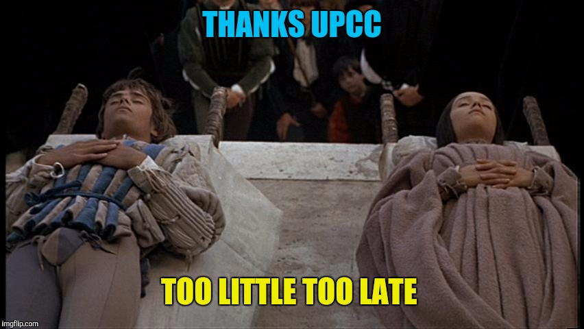 Romeo and Juliet dead | THANKS UPCC TOO LITTLE TOO LATE | image tagged in romeo and juliet dead | made w/ Imgflip meme maker