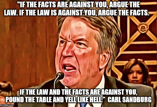 "Brett pounds the table | ""IF THE FACTS ARE AGAINST YOU, ARGUE THE LAW. IF THE LAW IS AGAINST YOU, ARGUE THE FACTS. IF THE LAW AND THE FACTS ARE AGAINST YOU, POUND TH 