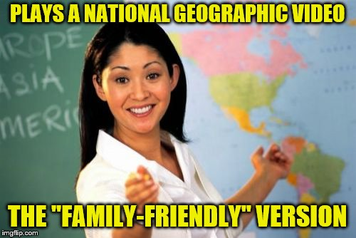 "Not very titillating. | PLAYS A NATIONAL GEOGRAPHIC VIDEO THE ""FAMILY-FRIENDLY"" VERSION 