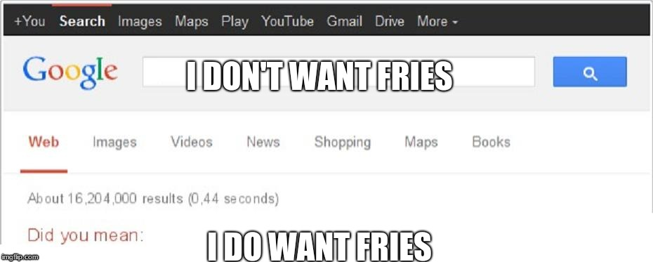 Did You Mean...? | I DON'T WANT FRIES I DO WANT FRIES | image tagged in did you mean | made w/ Imgflip meme maker
