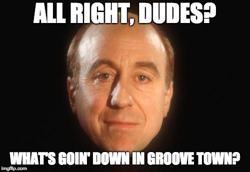 Classic Holly;) | ALL RIGHT, DUDES? WHAT'S GOIN' DOWN IN GROOVE TOWN? | image tagged in holly red dwarf | made w/ Imgflip meme maker