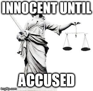 Lady Justice |  INNOCENT UNTIL; ACCUSED | image tagged in lady justice | made w/ Imgflip meme maker