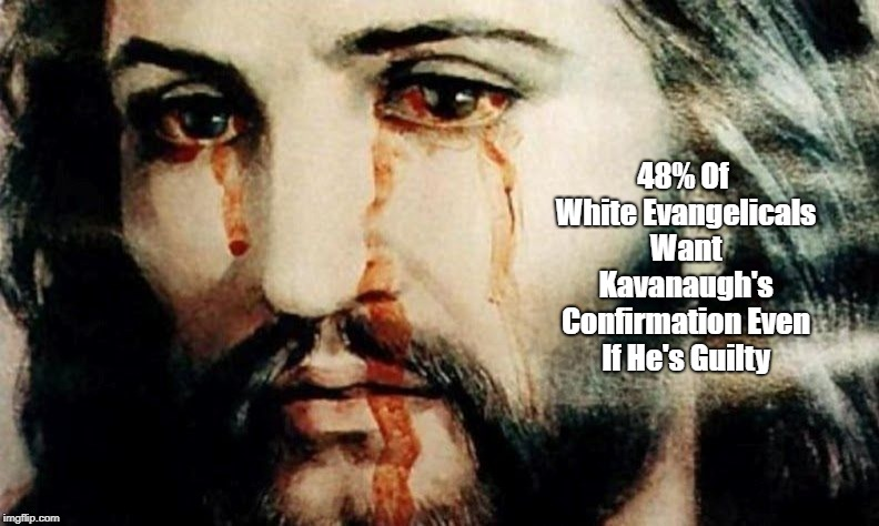 48% Of White Evangelicals Want Kavanaugh's Confirmation Even If He's Guilty | made w/ Imgflip meme maker