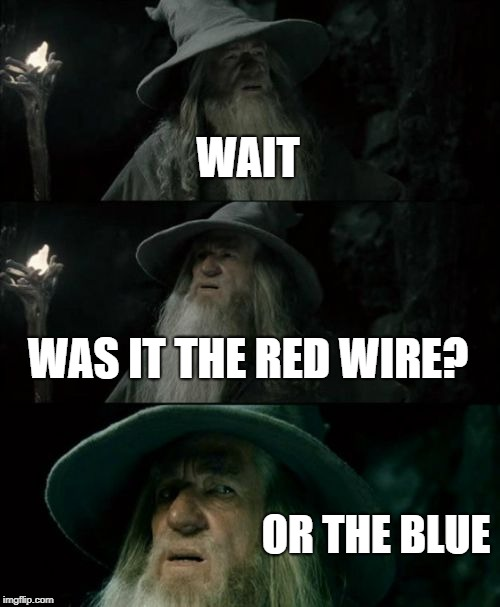 Red vs blue | WAIT WAS IT THE RED WIRE? OR THE BLUE | image tagged in memes,confused gandalf,red vs blue,halo,wires,exdee | made w/ Imgflip meme maker