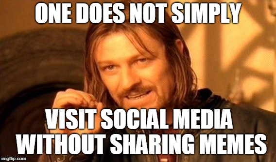 One Does Not Simply Meme |  ONE DOES NOT SIMPLY; VISIT SOCIAL MEDIA WITHOUT SHARING MEMES | image tagged in memes,one does not simply | made w/ Imgflip meme maker