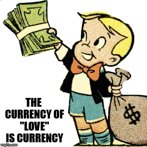 "Richie Rich Trump | THE CURRENCY OF ""LOVE"" IS CURRENCY 