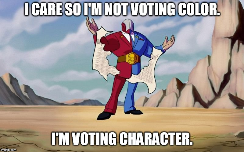 red vs blue | I CARE SO I'M NOT VOTING COLOR. I'M VOTING CHARACTER. | image tagged in big g | made w/ Imgflip meme maker