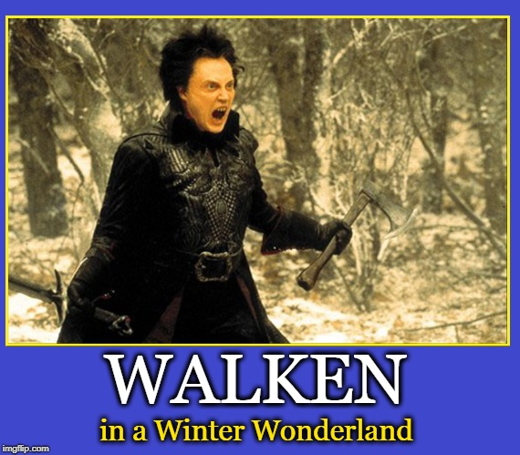 Christopher Walken Welcomes in the Christmas Season | WALKEN in a Winter Wonderland | image tagged in vince vance,christopher walken,walking in a winter wonderland,with a hatchet,big hair,monster-like | made w/ Imgflip meme maker