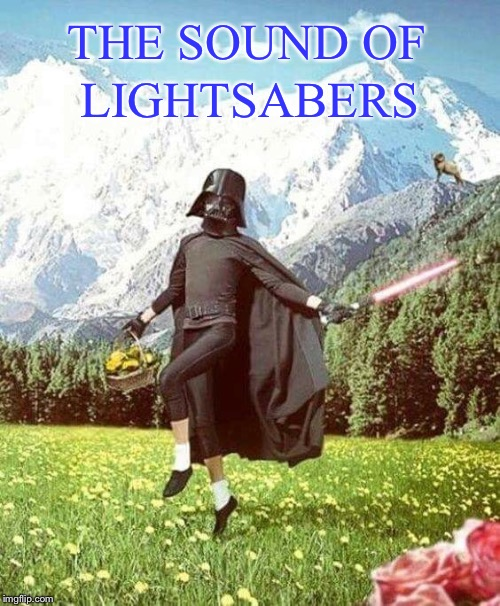 Darth Vader the Musical | THE SOUND OF LIGHTSABERS | image tagged in darth vader,the sound of music,light saber,star wars,funny memes | made w/ Imgflip meme maker