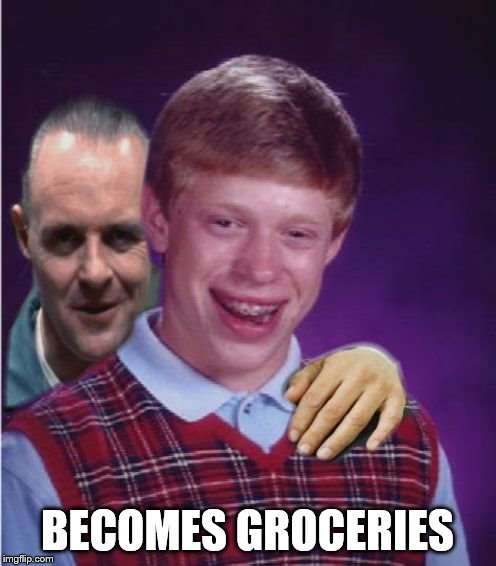 Hannibal Lecter And Bad Luck Brian | BECOMES GROCERIES | image tagged in hannibal lecter and bad luck brian | made w/ Imgflip meme maker