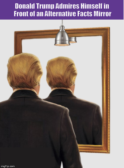 Donald Trump Admires Himself in Front of an Alternative Facts Mirror | image tagged in donald trump,trump,alternative facts,mirror,funny,memes,PoliticalHumor | made w/ Imgflip meme maker