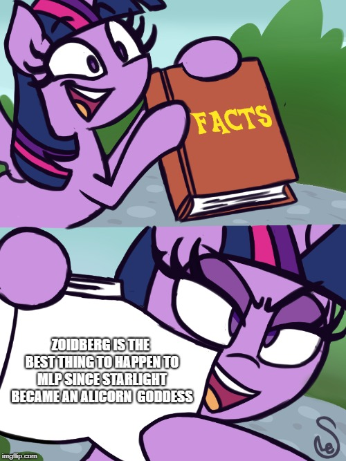 ZOIDBERG IS THE BEST THING TO HAPPEN TO MLP SINCE STARLIGHT BECAME AN ALICORN  GODDESS | image tagged in twilight sparkle,facts,joke | made w/ Imgflip meme maker